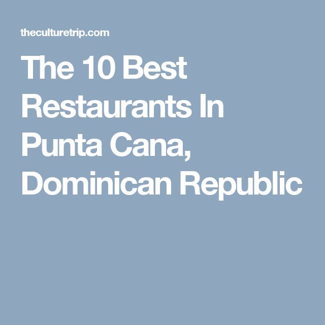 The 10 Best Restaurants In Punta Cana, Dominican Republic