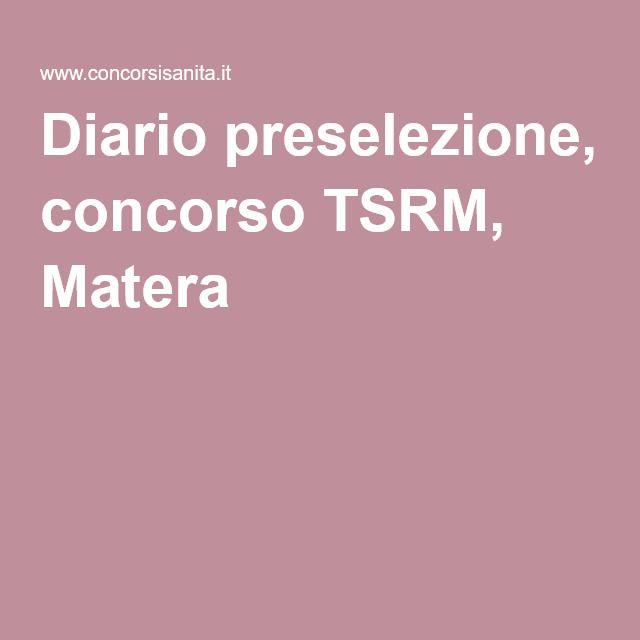 Diario preselezione, concorso TSRM, Matera