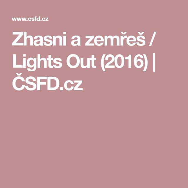 Zhasni a zemřeš / Lights Out (2016)   ČSFD.cz