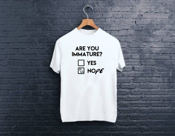 3fa80c483 Are you Immature, Immature shirt, Dont grow up, It's a trap, Stay weird,  Immature Tee, Graphic shirt, Funny Shirt, Unisex Funny Shirt