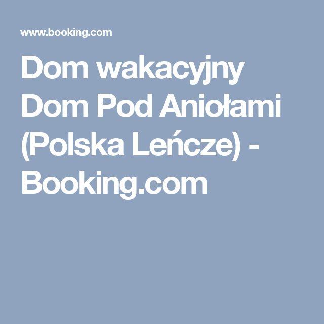 Dom wakacyjny Dom Pod Aniołami (Polska Leńcze) - Booking.com