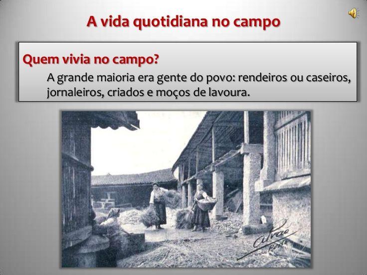 A vida quotidiana no campoQuem vivia no campo?   A grande maioria era gente do povo: rendeiros ou caseiros,   jornaleiros, criados e moços de lavoura.