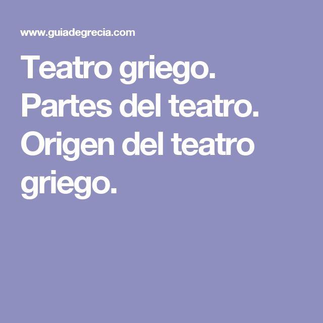 Teatro griego. Partes del teatro. Origen del teatro griego.