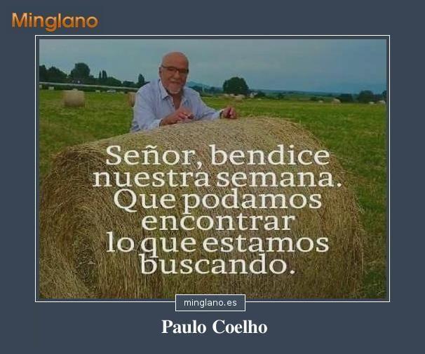 Frase de Paulo Coelho para desearles una bendecida semana a todos tus amigos de instagram o facebook