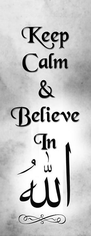 keep calm and believe in Allah subhanahuwata'la