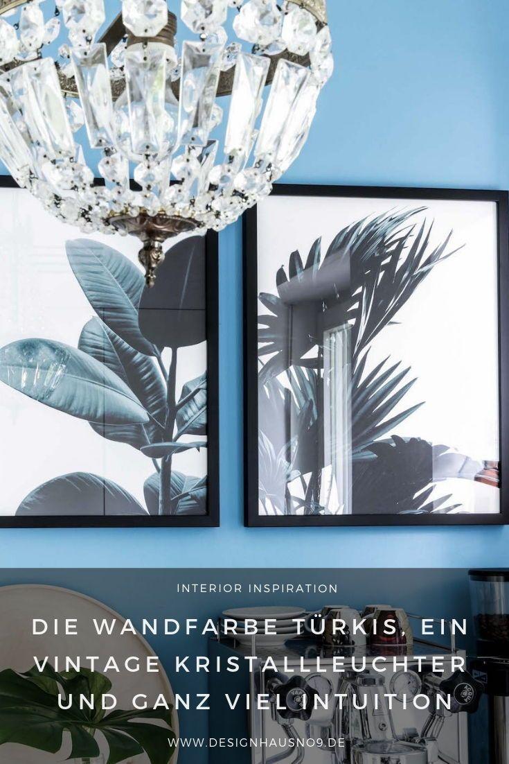 Die Wandfarbe Turkis Ein Vintage Kristallleuchter Und Ganz Viel Intuition Wandfarbe Wandfarbe Turkis Wande