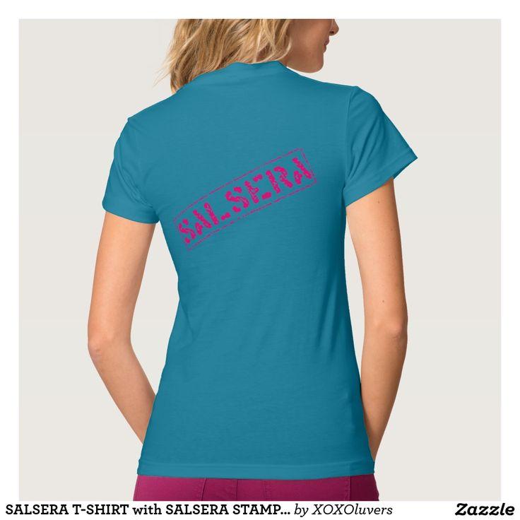 SALSERA T-SHIRT with SALSERA STAMP ON THE BACK #zazzle #salsa #salsera #salsero #tshirts #dance #dancing #salsadancing