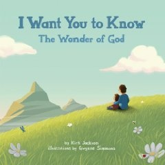 Children's Book:    How does one go about explaining the existence of God to a child? With its beautiful, fun illustrations and memorable rhyme I Want You to Know: The Wonder of God helps introduce children to the beauty, mystery, comfort and presence of a loving God in everything and everyone. Now on Amazon.