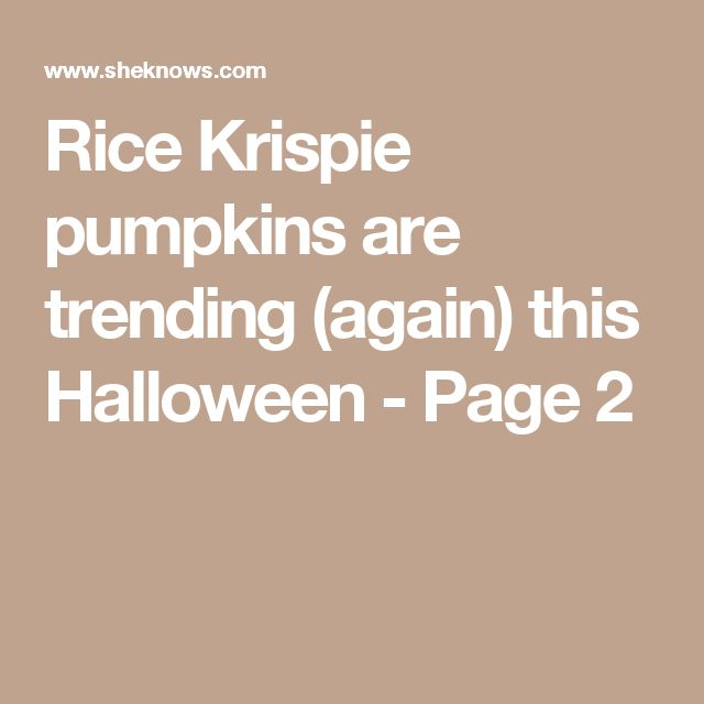 Rice Krispie pumpkins are trending (again) this Halloween - Page 2