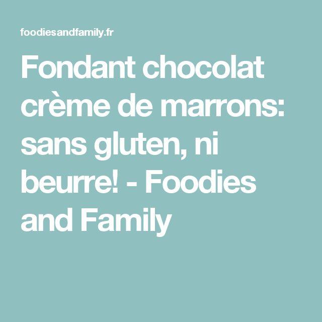 Fondant chocolat crème de marrons: sans gluten, ni beurre! - Foodies and Family