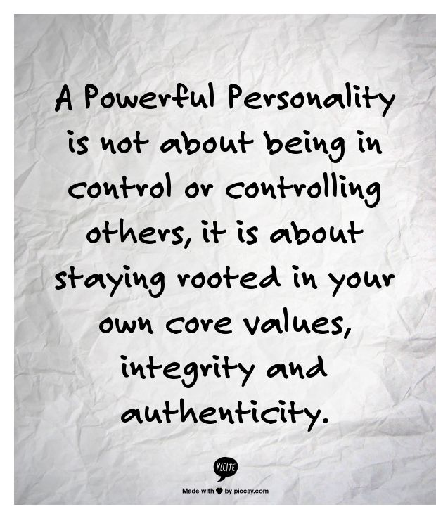 A Powerful Personality is not about being in control or controlling others, it is about staying rooted in your own core values, integrity and authenticity.