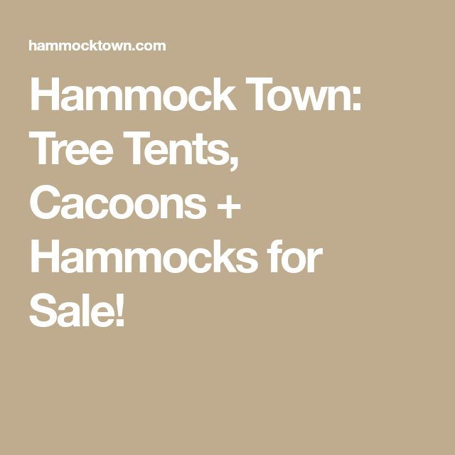 Hammock Town: Tree Tents, Cacoons + Hammocks for Sale!