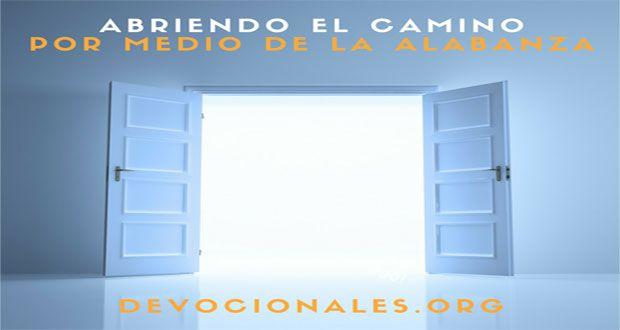 Abriendo Camino Por Medio De La Alabanza A Dios † Biblia
