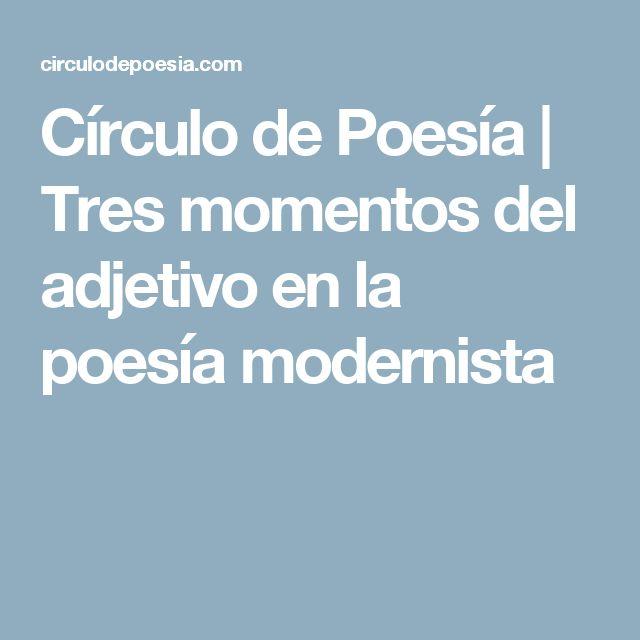 Círculo de Poesía |   Tres momentos del adjetivo en la poesía modernista