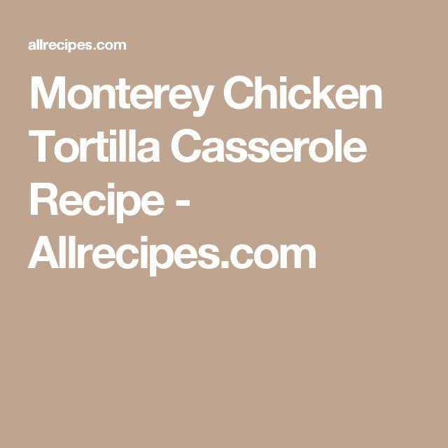 Monterey Chicken Tortilla Casserole Recipe - Allrecipes.com