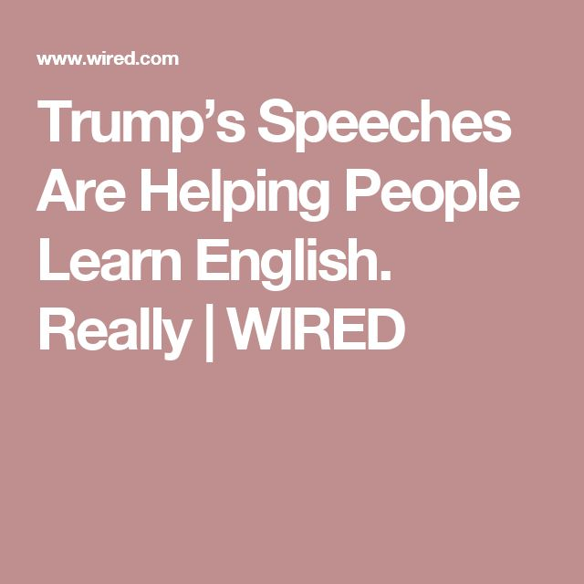 Trump's Speeches Are Helping People Learn English. Really | WIRED