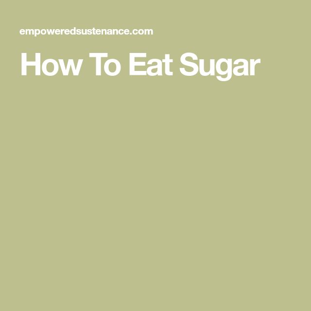 How To Eat Sugar
