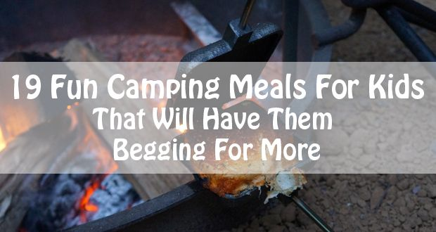 19 Fun Camping Meals For Kids That Will Have Them Begging For More - 50 Campfires.