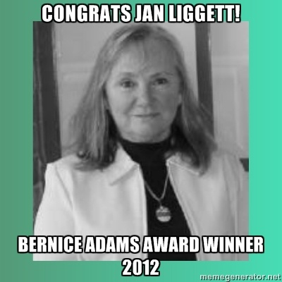 Congratulations to Jan Liggett, one of our Steering Committee members, for winning the 2012 Bernice Adams Award!  Love you, Jan!  :)