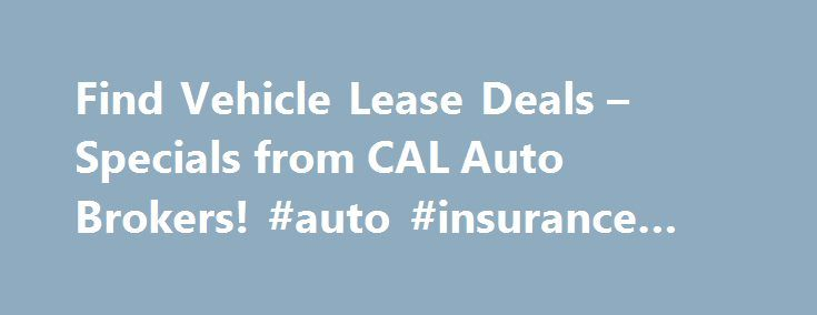 Find Vehicle Lease Deals – Specials from CAL Auto Brokers! #auto #insurance #comparison http://france.remmont.com/find-vehicle-lease-deals-specials-from-cal-auto-brokers-auto-insurance-comparison/  #auto broker # CAL Auto Brokers ProvideFree Delivery and the Best Deals on Vehicle Leases CAL Auto Group is a licensed auto brokerage firm that offers deep discounts on vehicle leases and purchases. CAL Auto Group s auto brokers havebeen serving all of Los Angeles for the past decade. We pride…