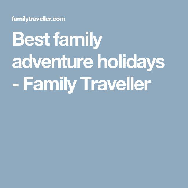 Best family adventure holidays - Family Traveller