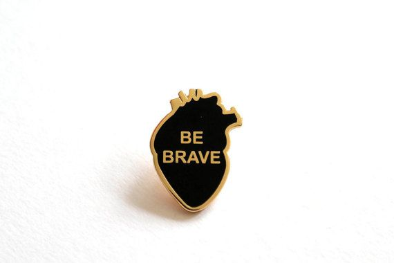 Hey, I found this really awesome Etsy listing at https://www.etsy.com/listing/469898417/be-brave-pin-badge-anatomical-heart-pin