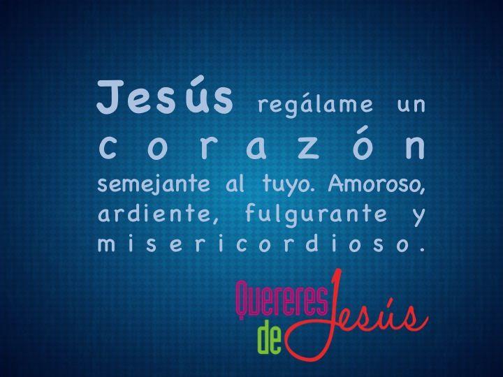 Jesús regálame un corazón semejante al tuyo. Amoroso, ardiente, fulgurante y misericordioso. Amén #QuereresdeJesús