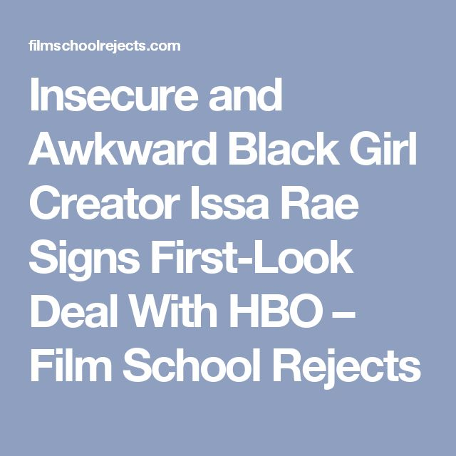Insecure and Awkward Black Girl Creator Issa Rae Signs First-Look Deal With HBO – Film School Rejects