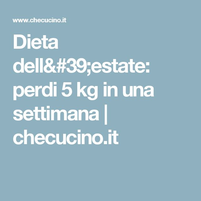 Dieta dell'estate: perdi 5 kg in una settimana | checucino.it