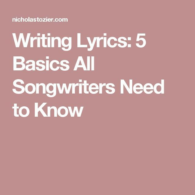 Writing Lyrics: 5 Basics All Songwriters Need to Know