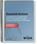 Essential Actions: A Handbook for Implementing WIDA's Framework for English Language Development Standards