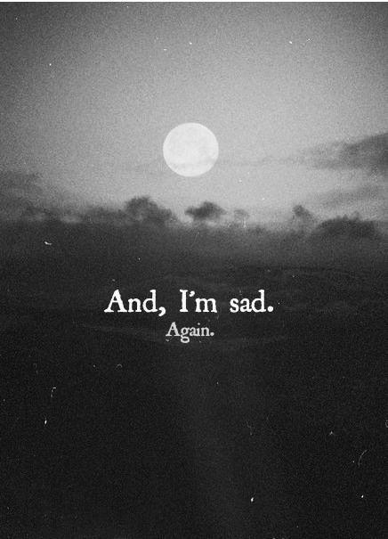 """""""E, estou triste. Novamente,"""""""