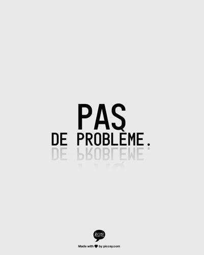 pas de problème=no problem