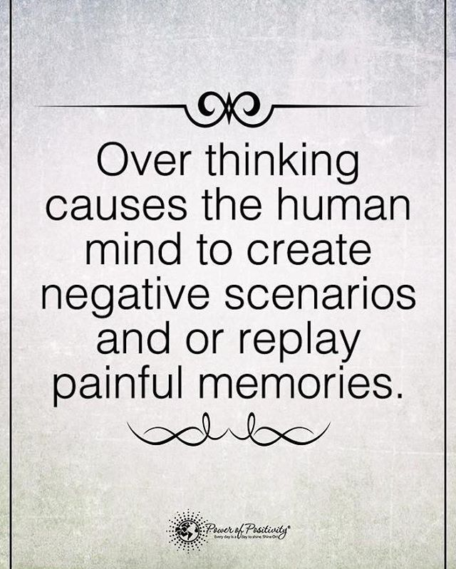 Overthinking causes the human mind to create negative scenarios and or replay painful memories. #powerofpositivity
