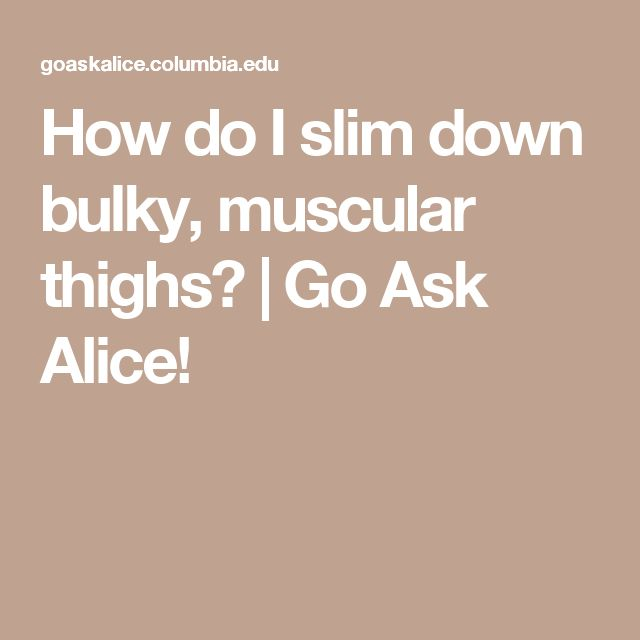 How do I slim down bulky, muscular thighs? | Go Ask Alice!