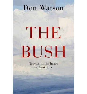 AUSTRALIA. The Bush: Travels in the Heart of Australia by Don Watson. Highly recommended if you have any interest in Australia: