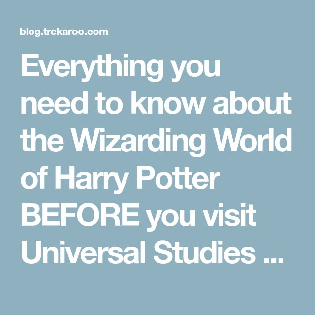 Everything you need to know about the Wizarding World of Harry Potter BEFORE you visit Universal Studies Hollywood