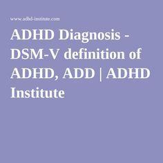 ADHD Diagnosis - DSM-V definition of ADHD, ADD | ADHD Institute