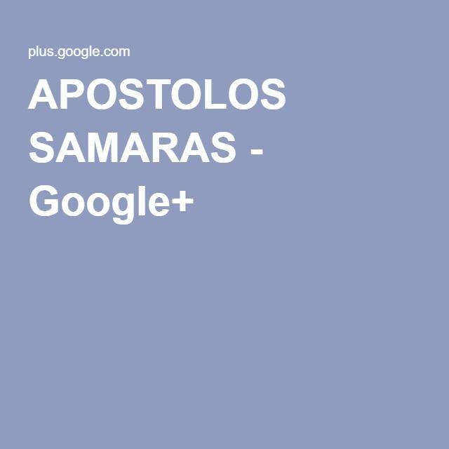 APOSTOLOS SAMARAS - Google+