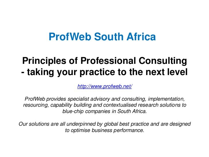 Principles of Professional Consulting Course by ProfWeb, via Slideshare, Aug 30-31, JHB. Two day post-grad course to help you take your consulting practice to the next level. Awards a Certificate recognised by IMCSA too.