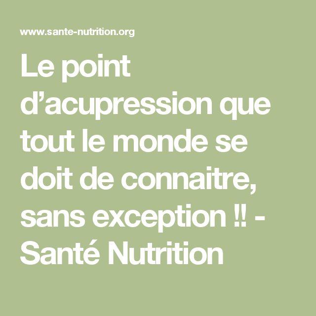 Le point d'acupression que tout le monde se doit de connaitre, sans exception !! - Santé Nutrition