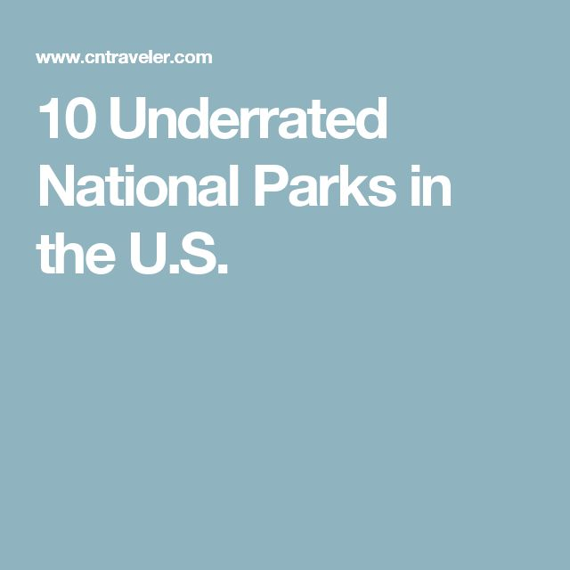10 Underrated National Parks in the U.S.