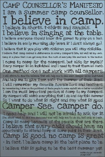 "Camp Counselor Manifesto Poster. Mainly true. Unfortunately, I don't get to hold the awesome position of camp counselor this summer but it is truly one of the best ""jobs""  ever. I would add to this poster that I believe in camp, because I believe in Jesus and his power to transform lives. It's all about him!"