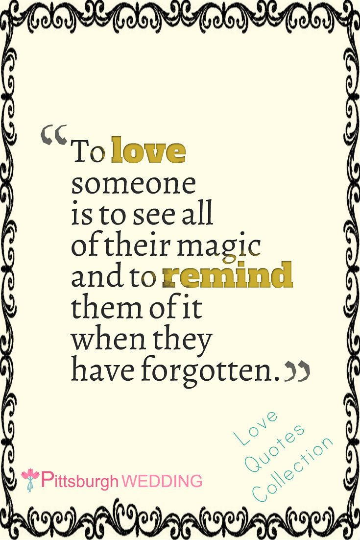 """To love someone is to see all of their magic and to remind them of it when they have forgotten."" Love Quotes Collection http://www.pittsburghwedding.com/love-quotes-wedding-quotes-and-wedding-toasts/"