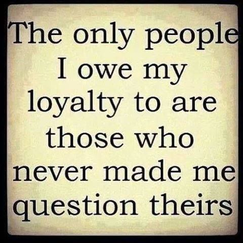 """The only people I owe my loyalty to are those who never made me question theirs."" - Unknown #quotes"