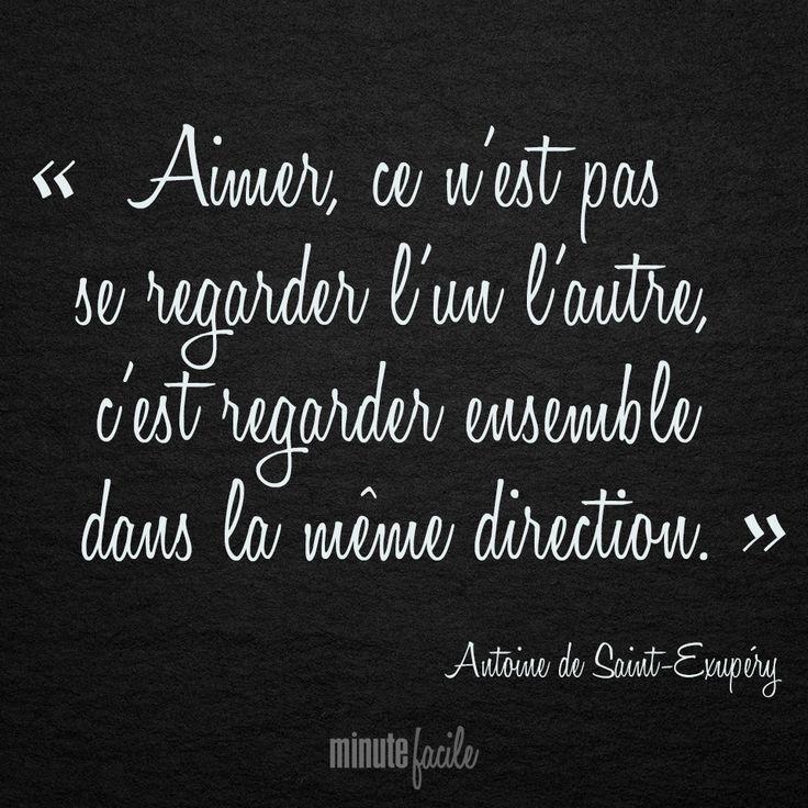 """""""Aimer, ce n'est pas se regarder l'un l'autre, c'est regarder ensemble dans la même direction."""" Antoine de Saint-Exupéry  #Citation #QuoteOfTheDay - Minutefacile.com"""