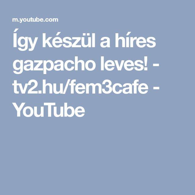 Így készül a híres gazpacho leves! - tv2.hu/fem3cafe - YouTube