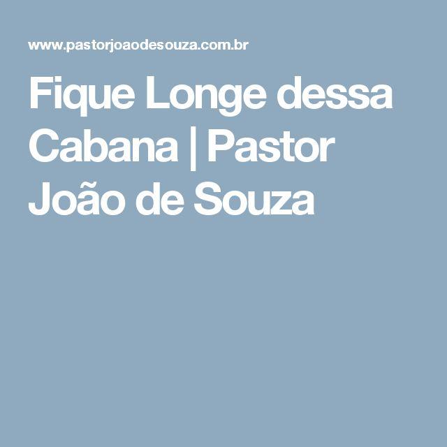 Fique Longe dessa Cabana      Pastor João de Souza