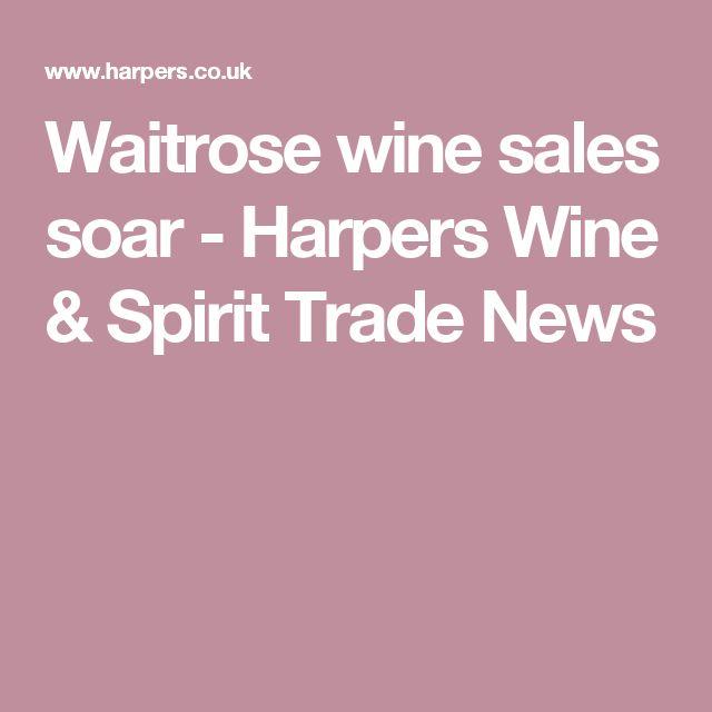 Waitrose wine sales soar - Harpers Wine & Spirit Trade News