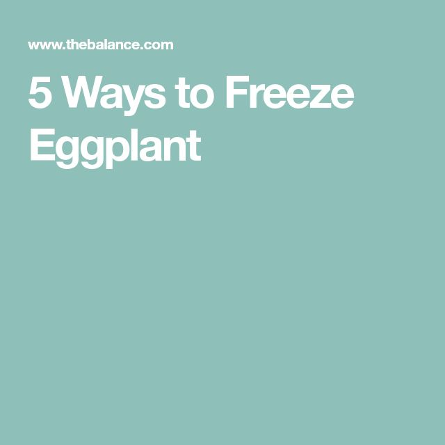 5 Ways to Freeze Eggplant